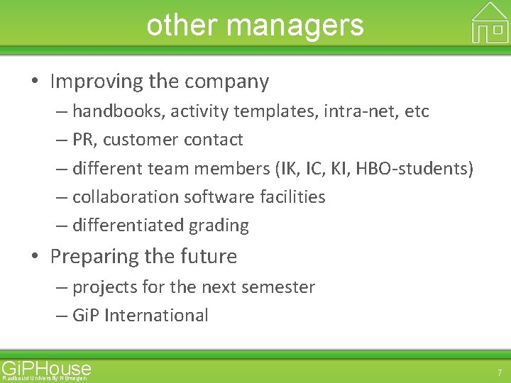 other managers • Improving the company – handbooks, activity templates, intra-net, etc – PR,