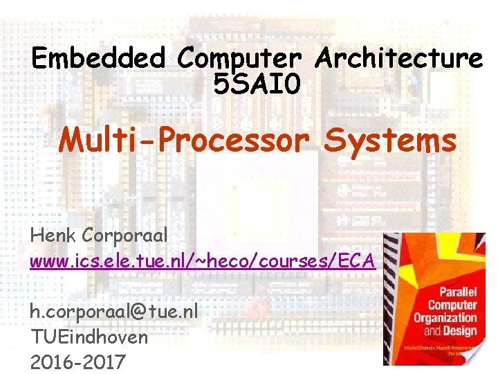 Embedded Computer Architecture 5 SAI 0 Multi-Processor Systems Henk Corporaal www. ics. ele. tue.