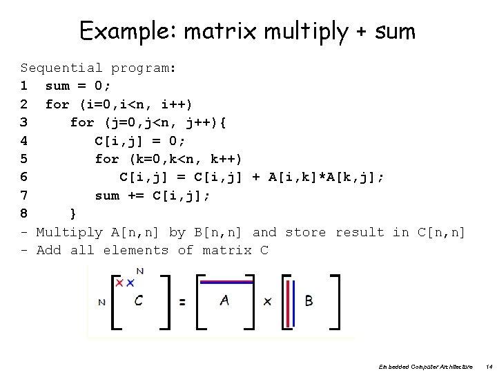 Example: matrix multiply + sum Sequential program: 1 sum = 0; 2 for (i=0,