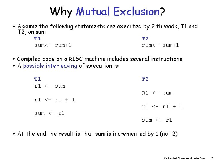 Why Mutual Exclusion? • Assume the following statements are executed by 2 threads, T