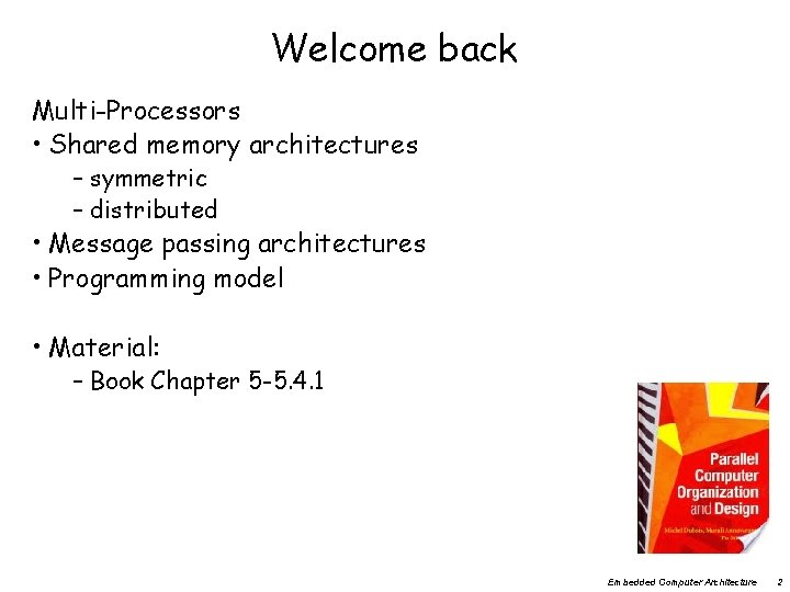 Welcome back Multi-Processors • Shared memory architectures – symmetric – distributed • Message passing