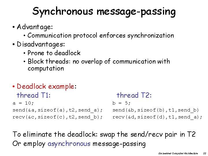 Synchronous message-passing • Advantage: • Communication protocol enforces synchronization • Disadvantages: • Prone to