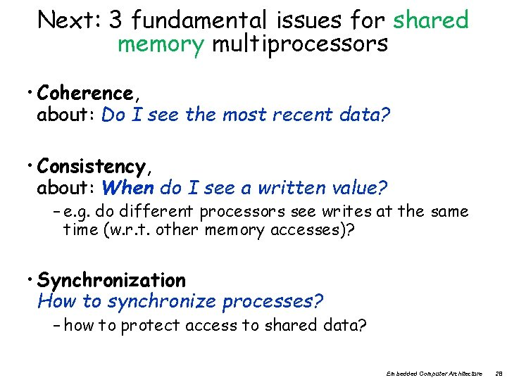 Next: 3 fundamental issues for shared memory multiprocessors • Coherence, about: Do I see