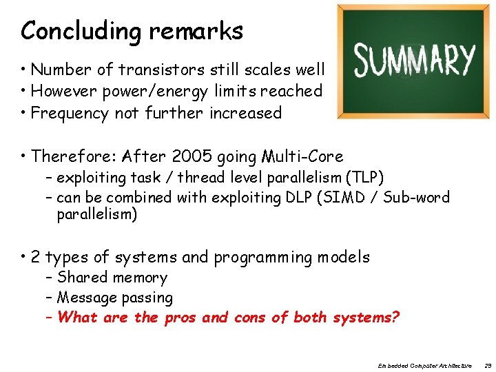 Concluding remarks • Number of transistors still scales well • However power/energy limits reached