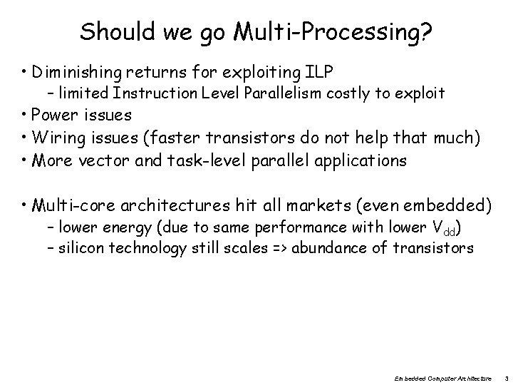 Should we go Multi-Processing? • Diminishing returns for exploiting ILP – limited Instruction Level