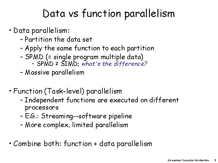 Data vs function parallelism • Data parallelism: – Partition the data set – Apply