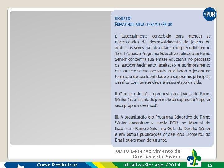 UD 10 Desenvolvimento da Criança e do Jovem Curso Preliminar atualização: ago. /2014 12