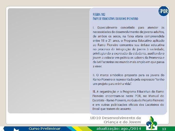 UD 10 Desenvolvimento da Criança e do Jovem Curso Preliminar atualização: ago. /2014 13