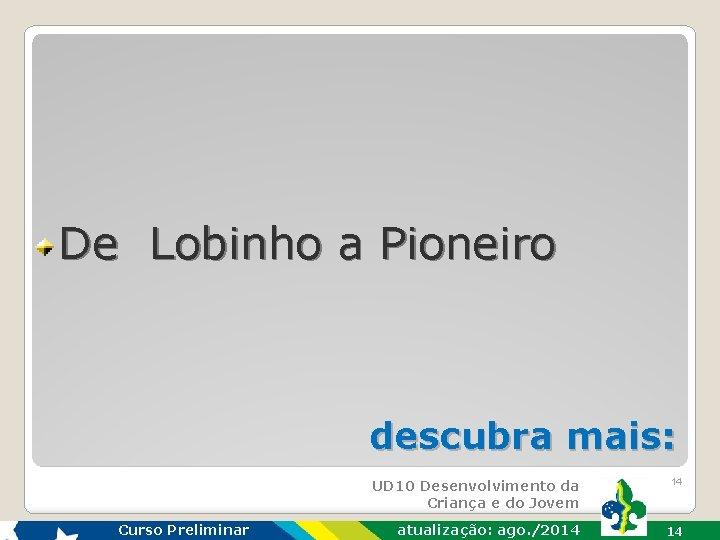 De Lobinho a Pioneiro descubra mais: Curso Preliminar UD 10 Desenvolvimento da Criança e