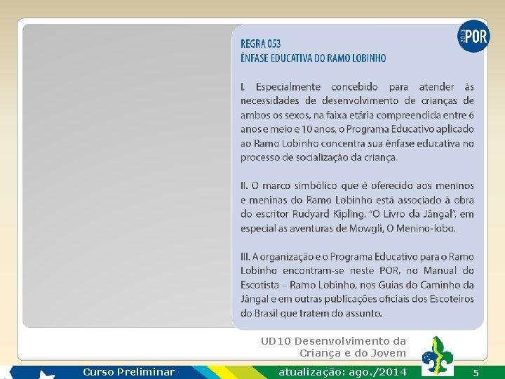 UD 10 Desenvolvimento da Criança e do Jovem Curso Preliminar atualização: ago. /2014 5