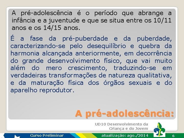 A pré-adolescência é o período que abrange a infância e a juventude e que