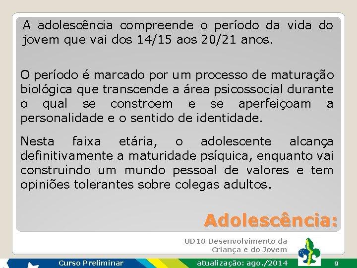 A adolescência compreende o período da vida do jovem que vai dos 14/15 aos