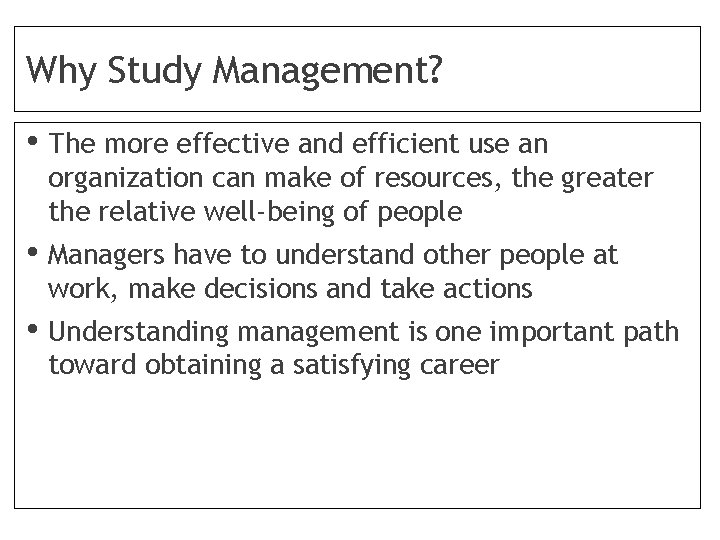 Why Study Management? • The more effective and efficient use an organization can make