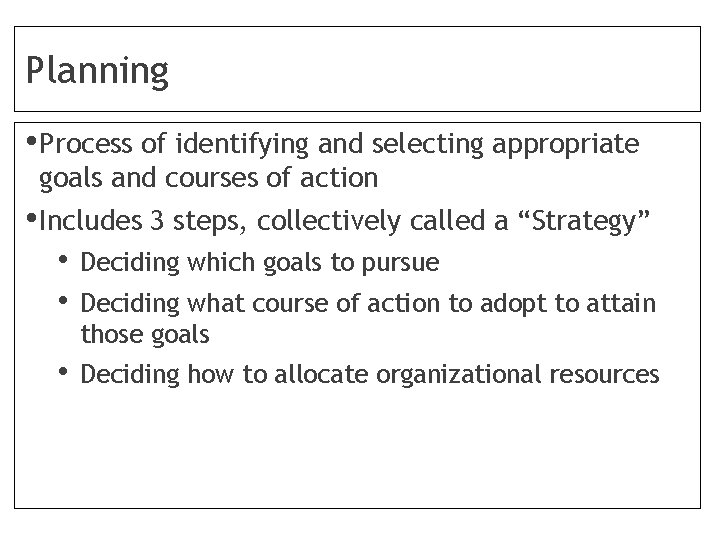 Planning • Process of identifying and selecting appropriate goals and courses of action •