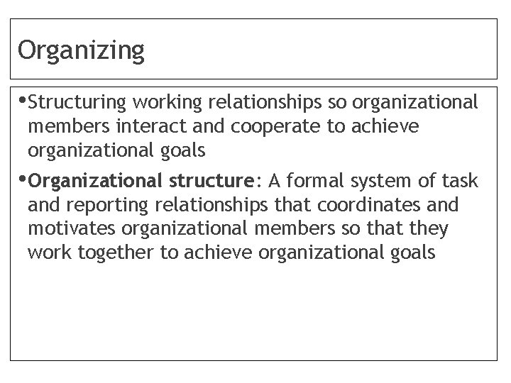 Organizing • Structuring working relationships so organizational members interact and cooperate to achieve organizational