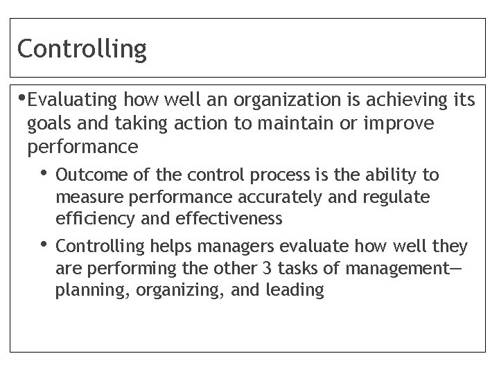 Controlling • Evaluating how well an organization is achieving its goals and taking action