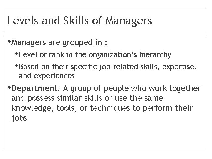 Levels and Skills of Managers • Managers are grouped in : • Level or