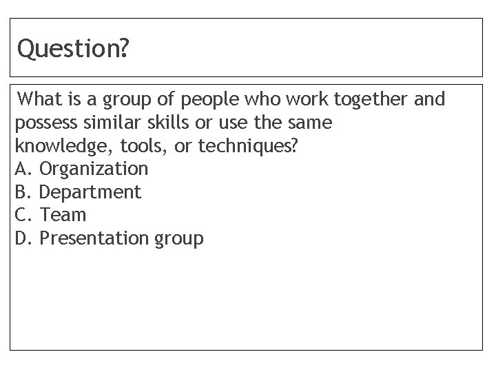 Question? What is a group of people who work together and possess similar skills