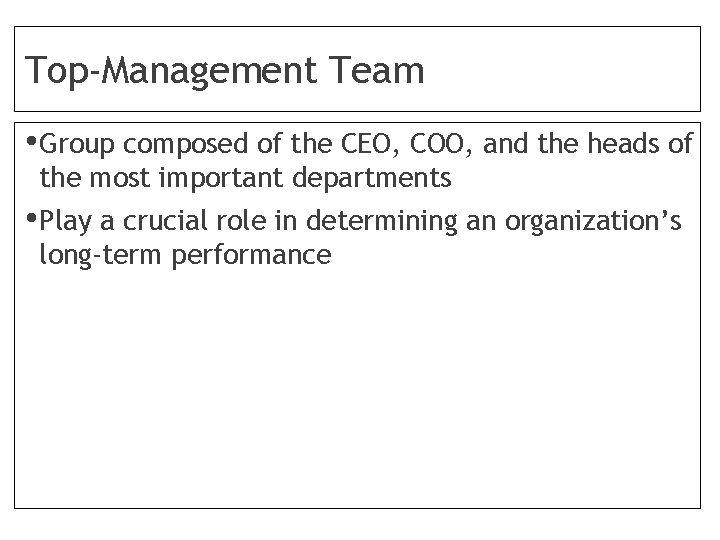 Top-Management Team • Group composed of the CEO, COO, and the heads of the