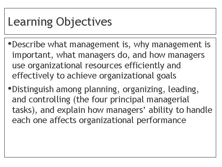 Learning Objectives • Describe what management is, why management is important, what managers do,