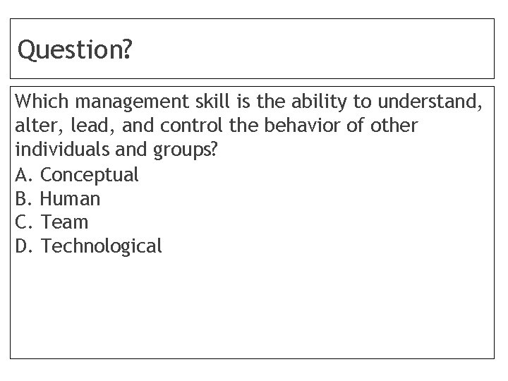 Question? Which management skill is the ability to understand, alter, lead, and control the