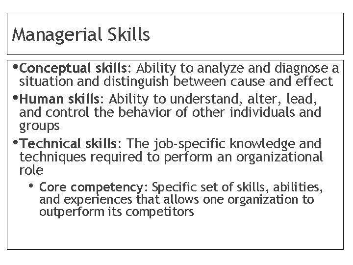 Managerial Skills • Conceptual skills: Ability to analyze and diagnose a situation and distinguish