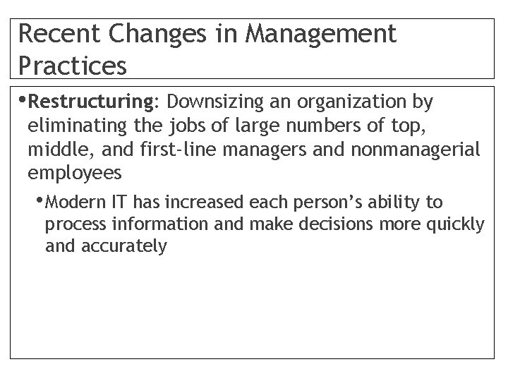 Recent Changes in Management Practices • Restructuring: Downsizing an organization by eliminating the jobs