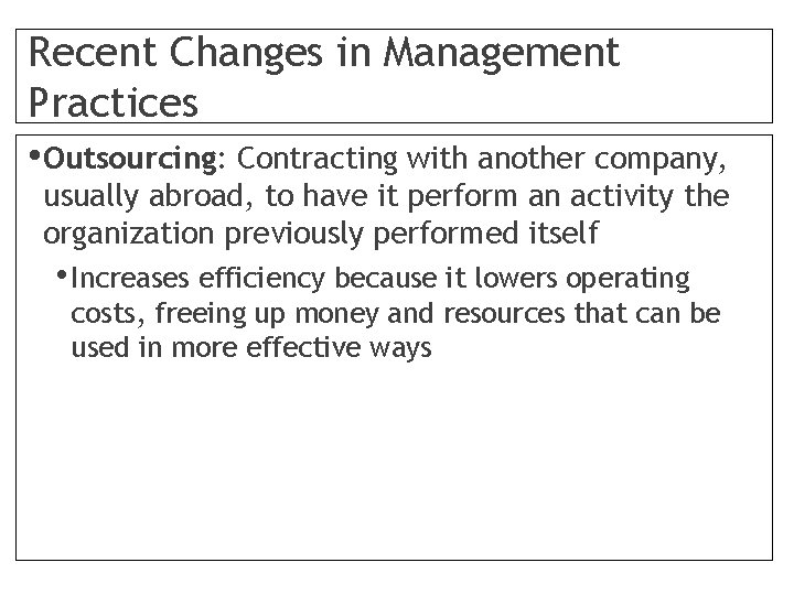 Recent Changes in Management Practices • Outsourcing: Contracting with another company, usually abroad, to