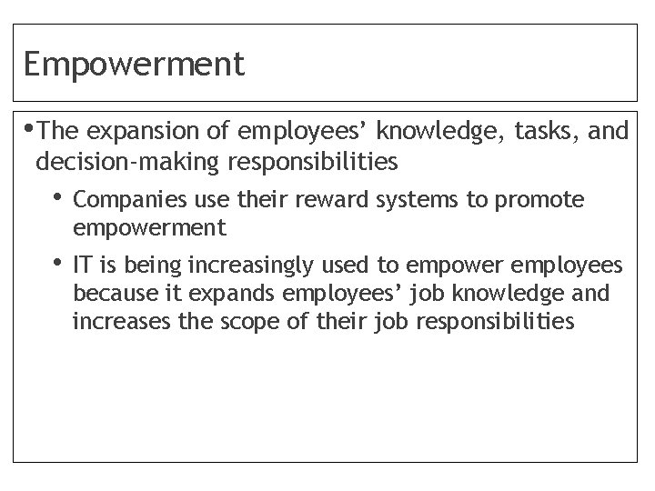 Empowerment • The expansion of employees' knowledge, tasks, and decision-making responsibilities • Companies use