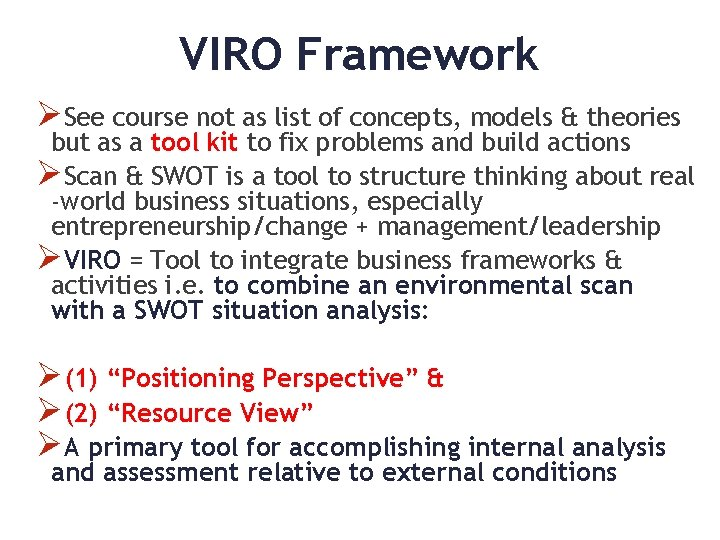 VIRO Framework ØSee course not as list of concepts, models & theories but as
