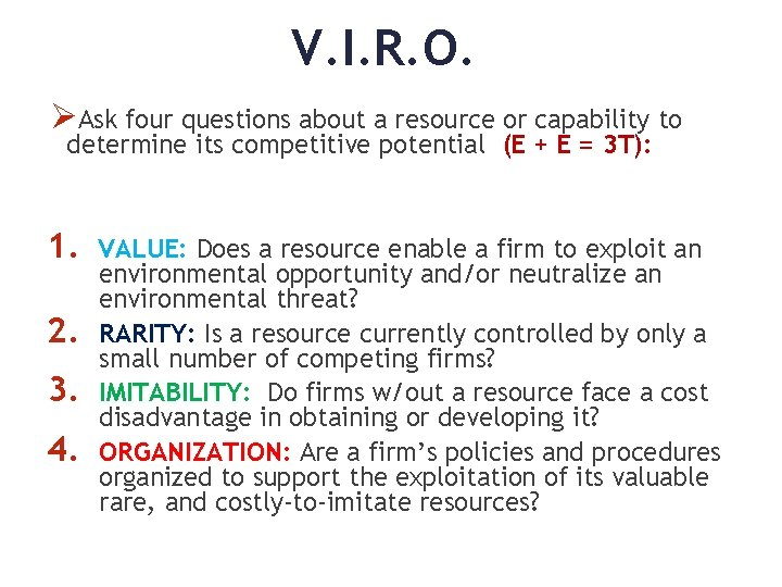 V. I. R. O. ØAsk four questions about a resource or capability to determine