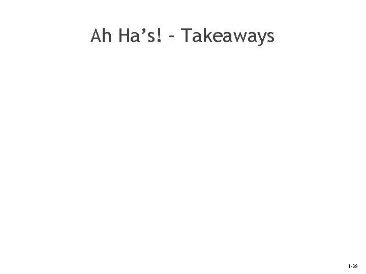 Ah Ha's! – Takeaways 1 -39