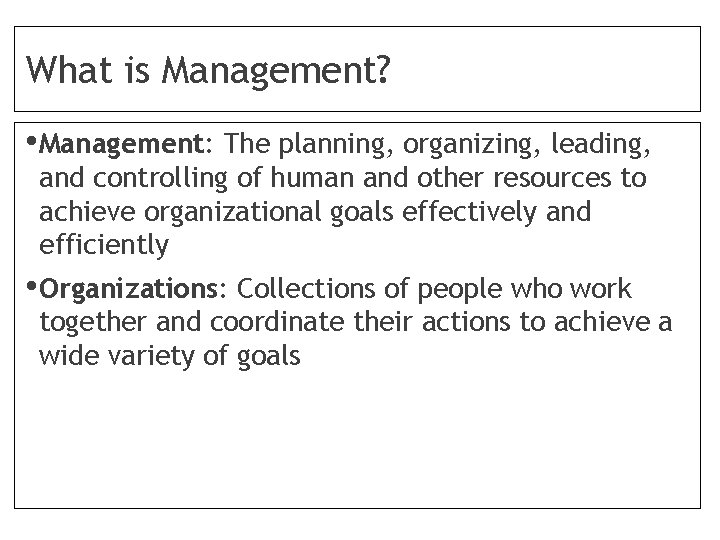 What is Management? • Management: The planning, organizing, leading, and controlling of human and