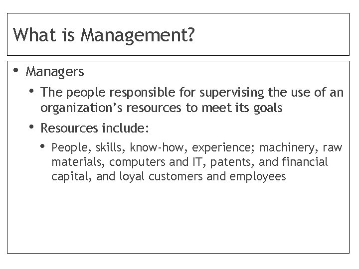 What is Management? • Managers • The people responsible for supervising the use of