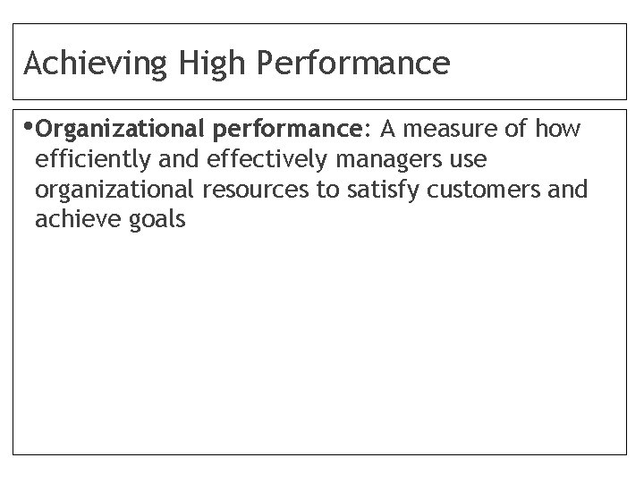 Achieving High Performance • Organizational performance: A measure of how efficiently and effectively managers