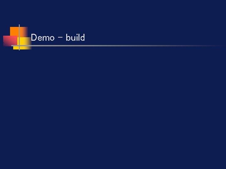 Demo - build