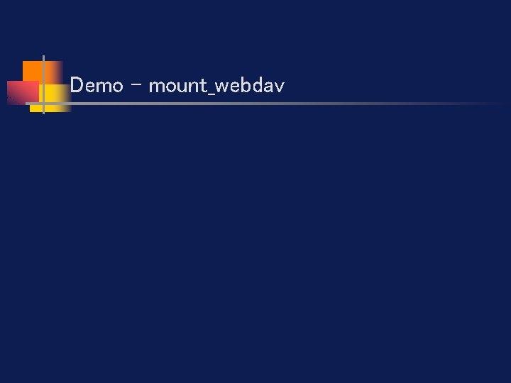 Demo - mount_webdav