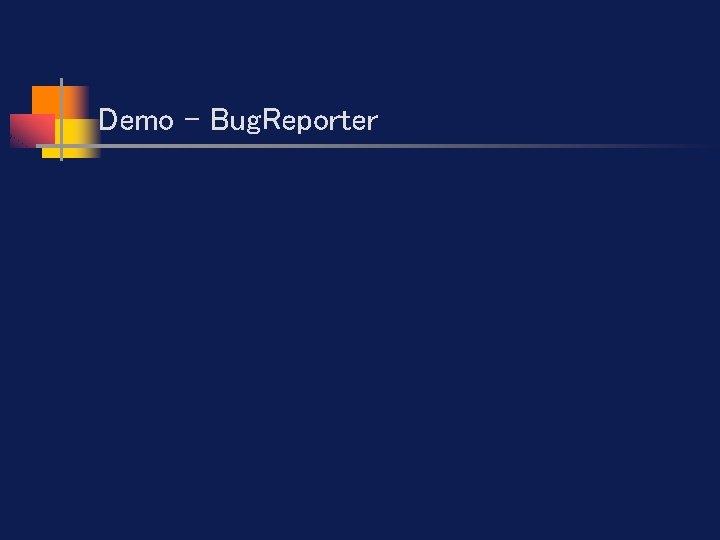 Demo - Bug. Reporter