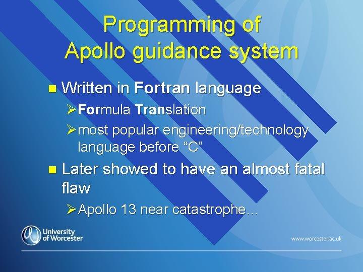 Programming of Apollo guidance system n Written in Fortran language ØFormula Translation Ømost popular