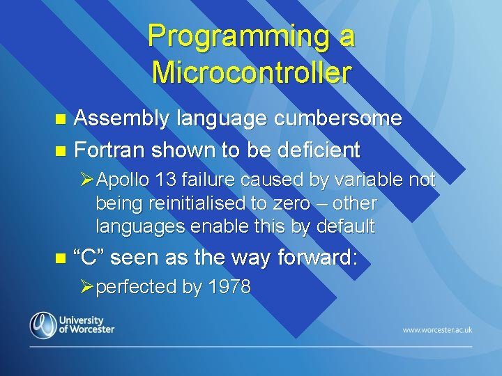 Programming a Microcontroller Assembly language cumbersome n Fortran shown to be deficient n ØApollo