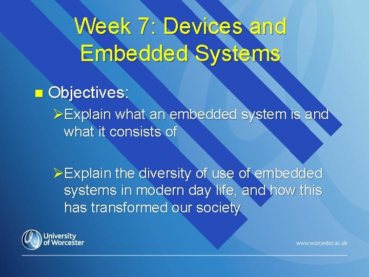 Week 7: Devices and Embedded Systems n Objectives: ØExplain what an embedded system is