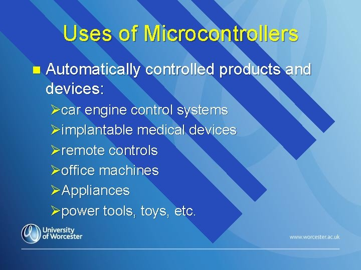 Uses of Microcontrollers n Automatically controlled products and devices: Øcar engine control systems Øimplantable