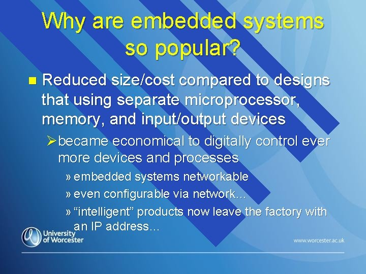 Why are embedded systems so popular? n Reduced size/cost compared to designs that using