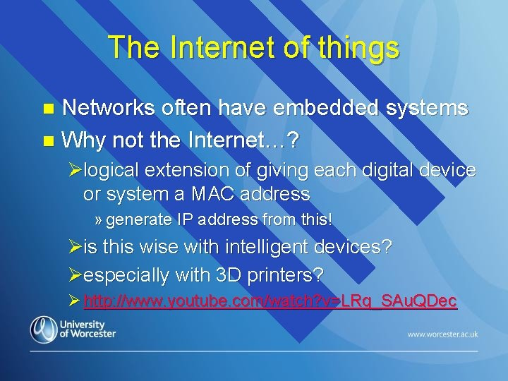 The Internet of things Networks often have embedded systems n Why not the Internet…?