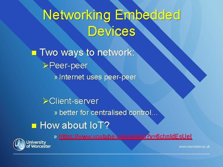 Networking Embedded Devices n Two ways to network: ØPeer-peer » Internet uses peer-peer ØClient-server