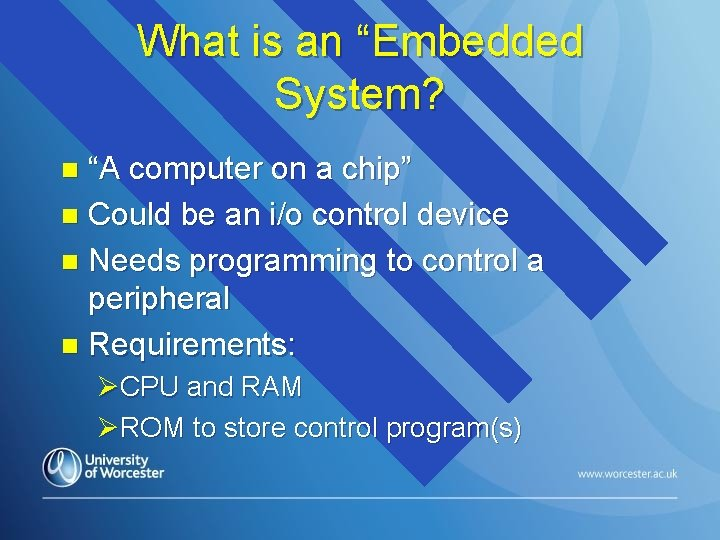 """What is an """"Embedded System? """"A computer on a chip"""" n Could be an"""