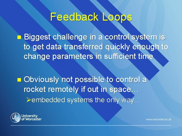 Feedback Loops n Biggest challenge in a control system is to get data transferred