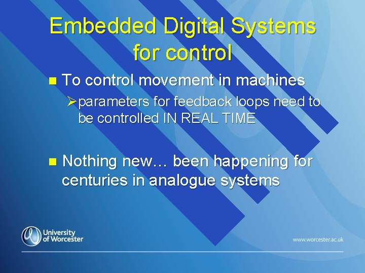 Embedded Digital Systems for control n To control movement in machines Øparameters for feedback