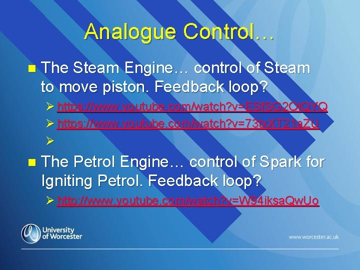 Analogue Control… n The Steam Engine… control of Steam to move piston. Feedback loop?