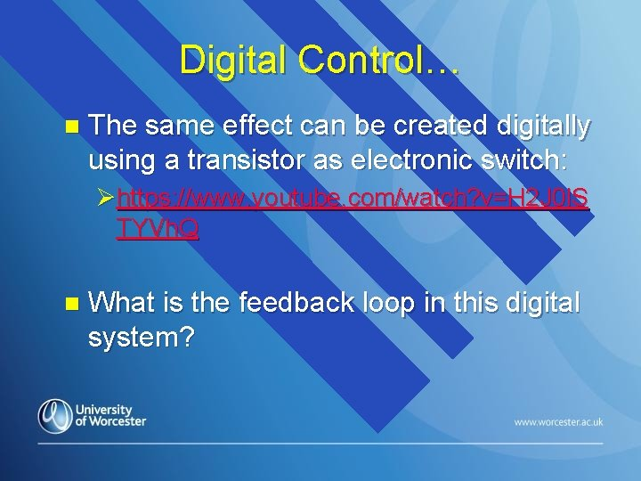 Digital Control… n The same effect can be created digitally using a transistor as
